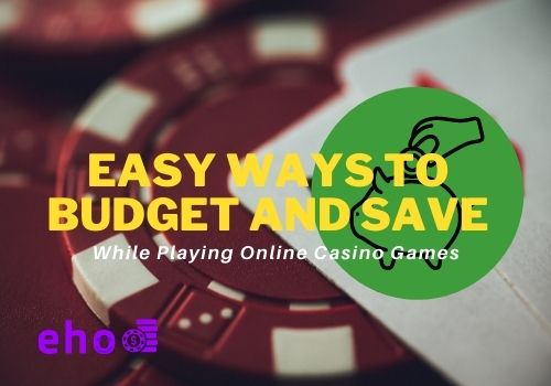 Easy Ways to Budget and Save While Playing Online Casino Games
